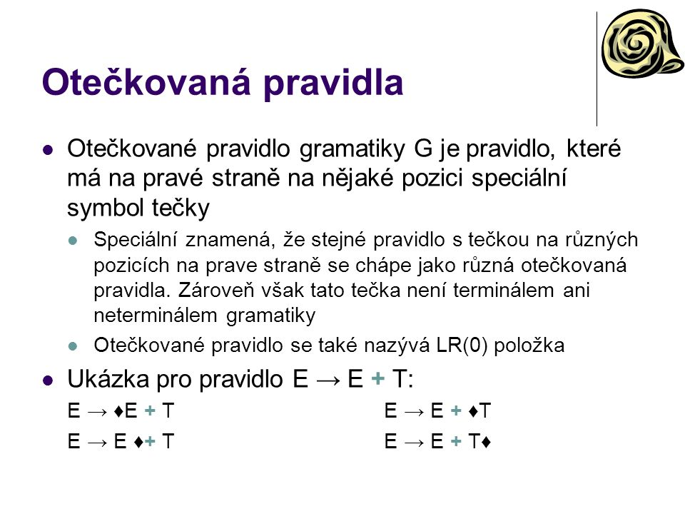 Otečkovaná pravidla Otečkované pravidlo gramatiky G je pravidlo, které má na pravé straně na nějaké pozici speciální symbol tečky Speciální znamená, ž