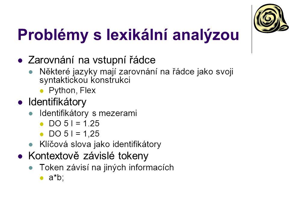 Problémy s lexikální analýzou Zarovnání na vstupní řádce Některé jazyky mají zarovnání na řádce jako svoji syntaktickou konstrukci Python, Flex Identi