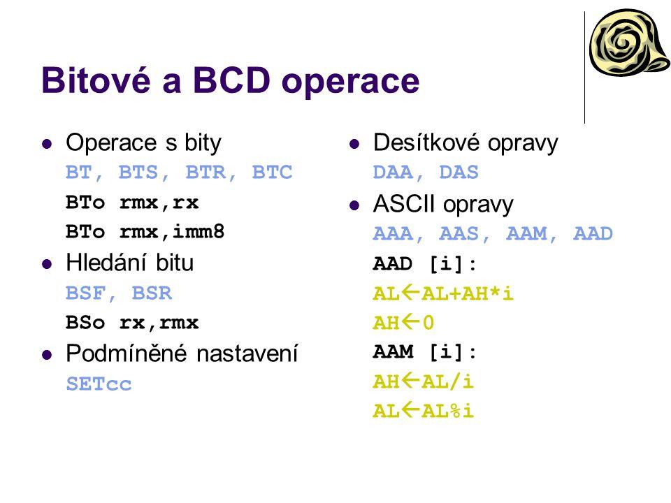 Bitové a BCD operace Operace s bity BT, BTS, BTR, BTC BTo rmx,rx BTo rmx,imm8 Hledání bitu BSF, BSR BSo rx,rmx Podmíněné nastavení SETcc Desítkové opravy DAA, DAS ASCII opravy AAA, AAS, AAM, AAD AAD [i]: AL  AL+AH*i AH  0 AAM [i]: AH  AL/i AL  AL%i