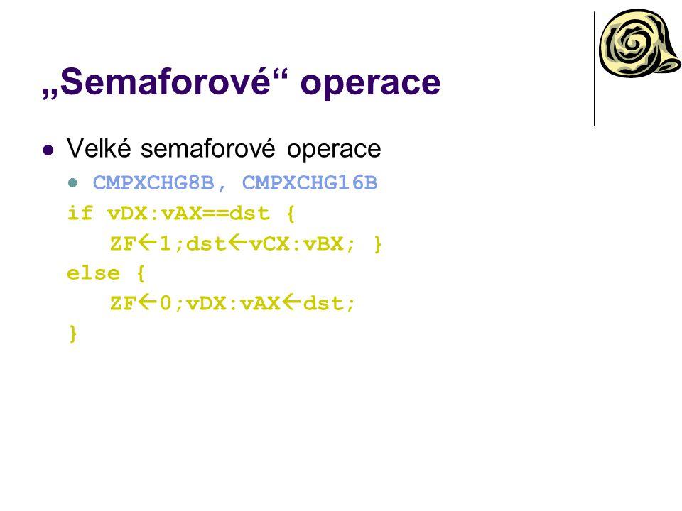 """""""Semaforové operace Velké semaforové operace CMPXCHG8B, CMPXCHG16B if vDX:vAX==dst { ZF  1;dst  vCX:vBX; } else { ZF  0;vDX:vAX  dst; }"""