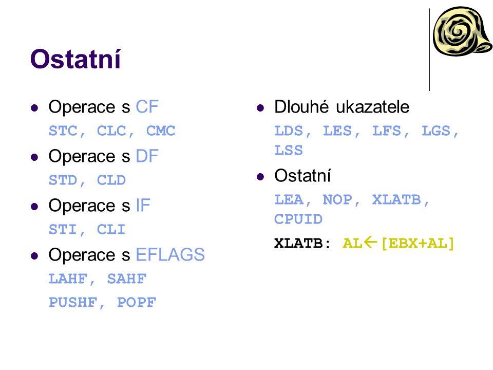 Ostatní Operace s CF STC, CLC, CMC Operace s DF STD, CLD Operace s IF STI, CLI Operace s EFLAGS LAHF, SAHF PUSHF, POPF Dlouhé ukazatele LDS, LES, LFS, LGS, LSS Ostatní LEA, NOP, XLATB, CPUID XLATB: AL  [EBX+AL]