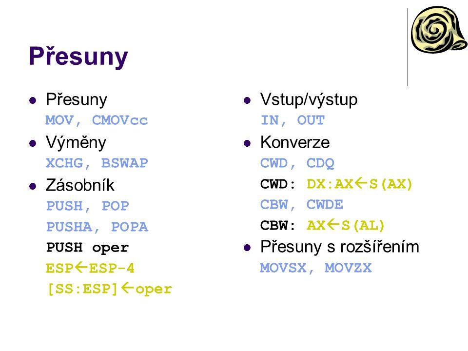 Přesuny MOV, CMOVcc Výměny XCHG, BSWAP Zásobník PUSH, POP PUSHA, POPA PUSH oper ESP  ESP-4 [SS:ESP]  oper Vstup/výstup IN, OUT Konverze CWD, CDQ CWD: DX:AX  S(AX) CBW, CWDE CBW: AX  S(AL) Přesuny s rozšířením MOVSX, MOVZX