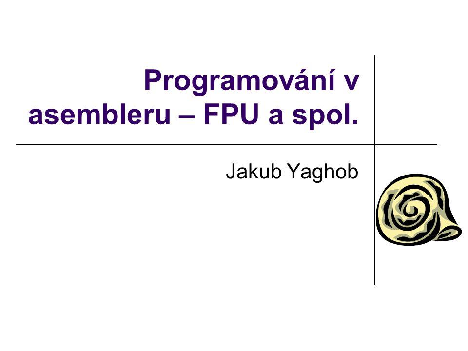 Programování v asembleru – FPU a spol. Jakub Yaghob