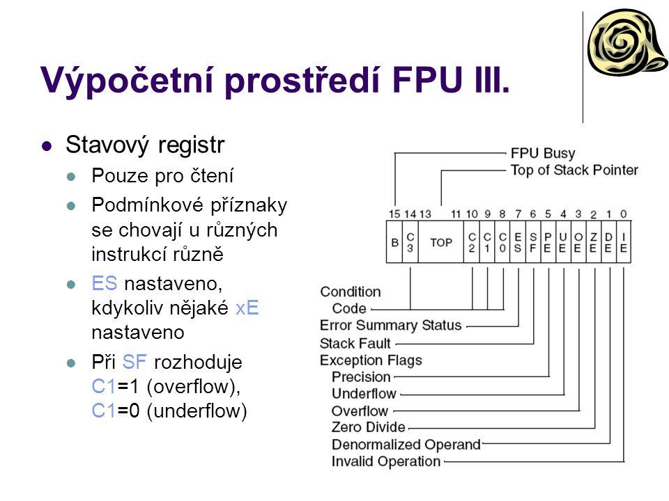 Výpočetní prostředí FPU III. Stavový registr Pouze pro čtení Podmínkové příznaky se chovají u různých instrukcí různě ES nastaveno, kdykoliv nějaké xE