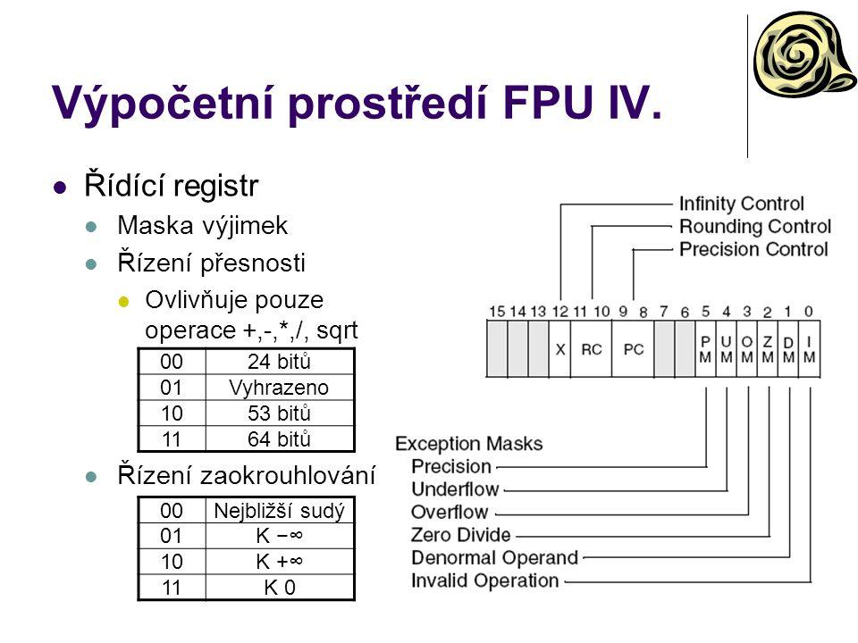 Výpočetní prostředí FPU IV. Řídící registr Maska výjimek Řízení přesnosti Ovlivňuje pouze operace +,-,*,/, sqrt Řízení zaokrouhlování 0024 bitů 01Vyhr