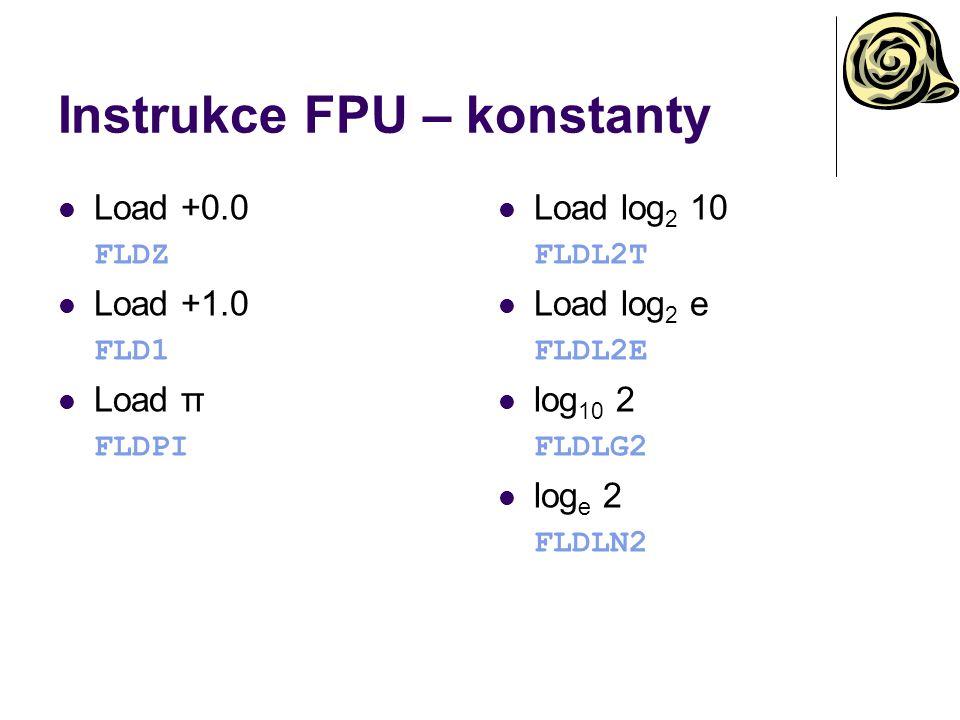 Instrukce FPU – konstanty Load +0.0 FLDZ Load +1.0 FLD1 Load π FLDPI Load log 2 10 FLDL2T Load log 2 e FLDL2E log 10 2 FLDLG2 log e 2 FLDLN2