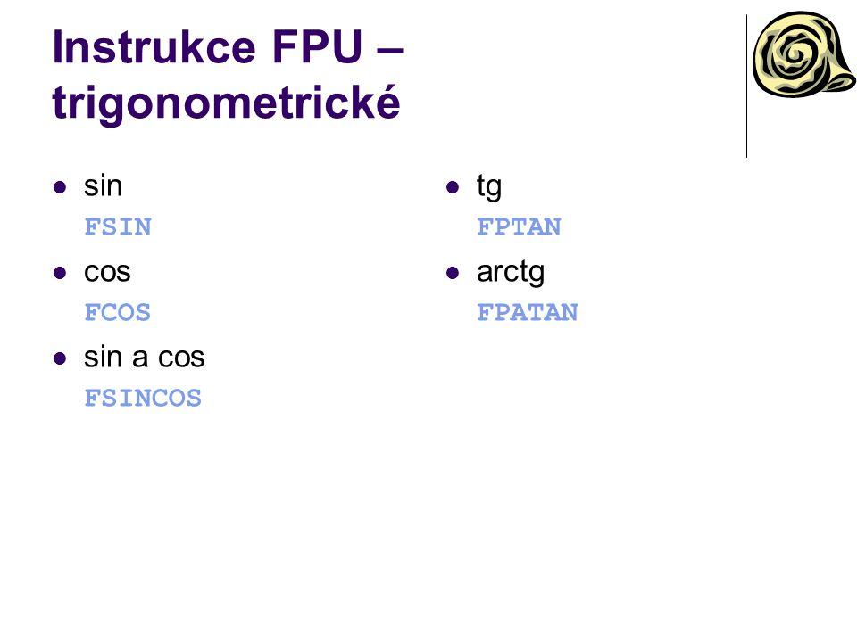Instrukce FPU – trigonometrické sin FSIN cos FCOS sin a cos FSINCOS tg FPTAN arctg FPATAN
