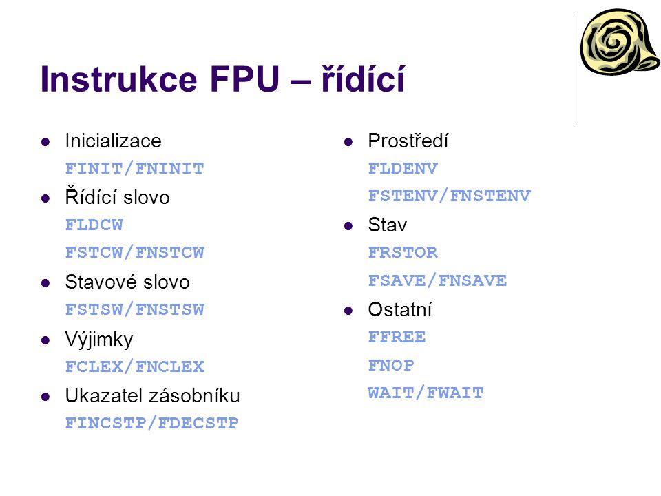 Instrukce FPU – řídící Inicializace FINIT/FNINIT Řídící slovo FLDCW FSTCW/FNSTCW Stavové slovo FSTSW/FNSTSW Výjimky FCLEX/FNCLEX Ukazatel zásobníku FI