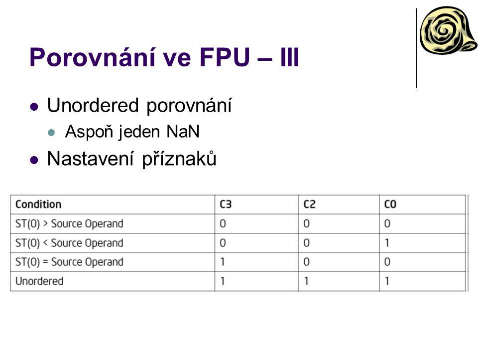 Porovnání ve FPU – III Unordered porovnání Aspoň jeden NaN Nastavení příznaků