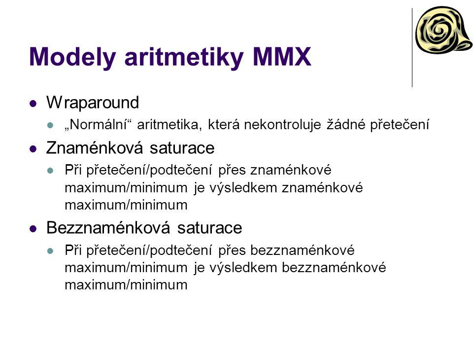 """Modely aritmetiky MMX Wraparound """"Normální aritmetika, která nekontroluje žádné přetečení Znaménková saturace Při přetečení/podtečení přes znaménkové maximum/minimum je výsledkem znaménkové maximum/minimum Bezznaménková saturace Při přetečení/podtečení přes bezznaménkové maximum/minimum je výsledkem bezznaménkové maximum/minimum"""