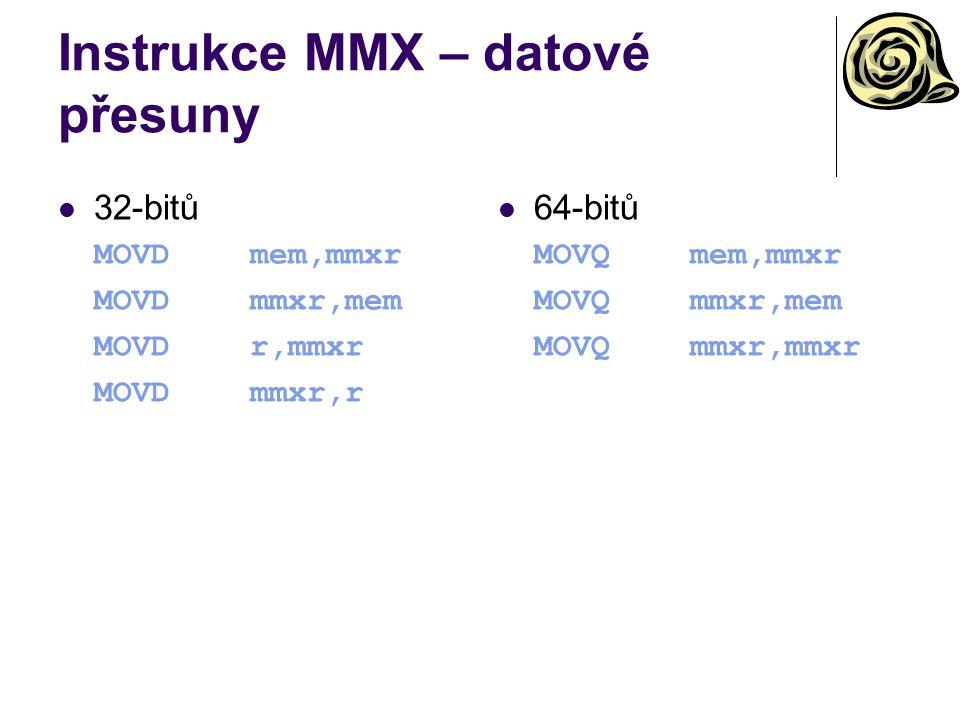 Instrukce MMX – datové přesuny 32-bitů MOVDmem,mmxr MOVDmmxr,mem MOVDr,mmxr MOVDmmxr,r 64-bitů MOVQmem,mmxr MOVQmmxr,mem MOVQmmxr,mmxr