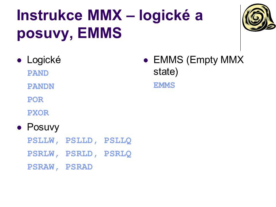 Instrukce MMX – logické a posuvy, EMMS Logické PAND PANDN POR PXOR Posuvy PSLLW, PSLLD, PSLLQ PSRLW, PSRLD, PSRLQ PSRAW, PSRAD EMMS (Empty MMX state)