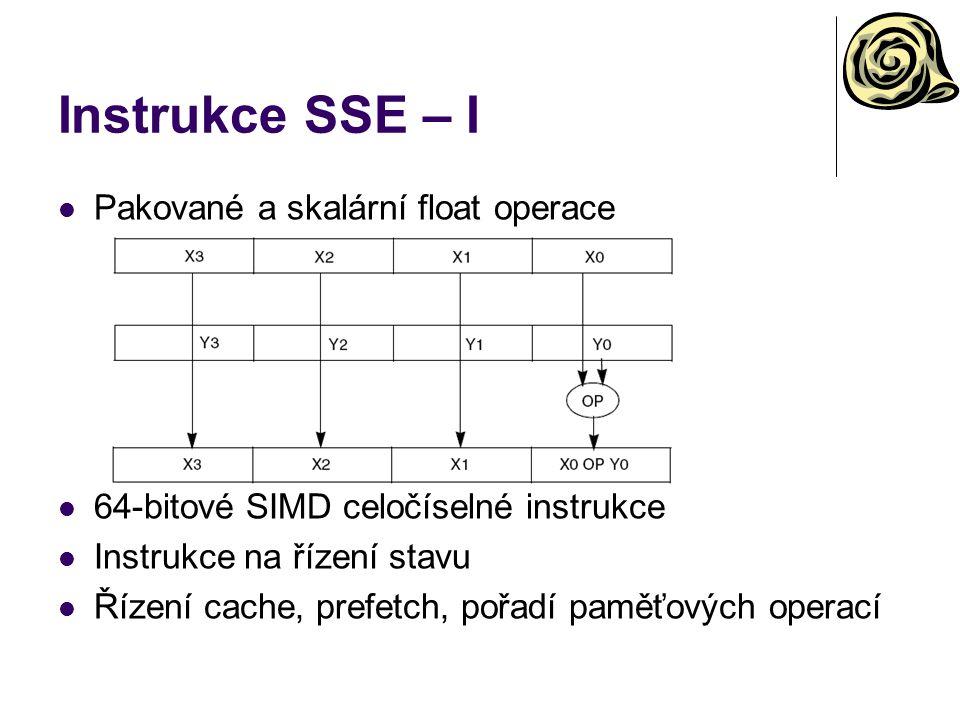 Instrukce SSE – I Pakované a skalární float operace 64-bitové SIMD celočíselné instrukce Instrukce na řízení stavu Řízení cache, prefetch, pořadí paměťových operací