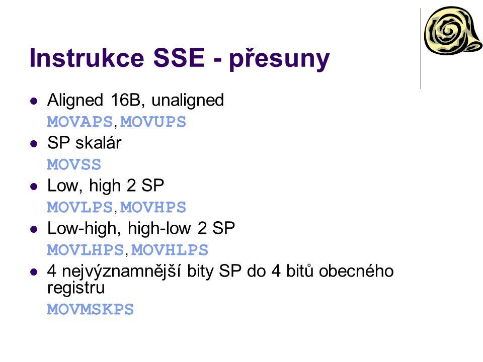 Instrukce SSE - přesuny Aligned 16B, unaligned MOVAPS, MOVUPS SP skalár MOVSS Low, high 2 SP MOVLPS, MOVHPS Low-high, high-low 2 SP MOVLHPS, MOVHLPS 4 nejvýznamnější bity SP do 4 bitů obecného registru MOVMSKPS