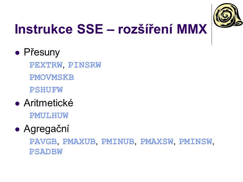 Instrukce SSE – rozšíření MMX Přesuny PEXTRW, PINSRW PMOVMSKB PSHUFW Aritmetické PMULHUW Agregační PAVGB, PMAXUB, PMINUB, PMAXSW, PMINSW, PSADBW