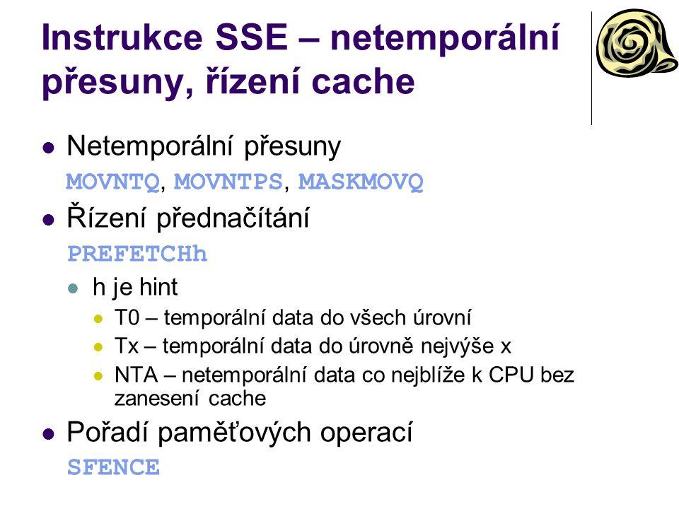 Instrukce SSE – netemporální přesuny, řízení cache Netemporální přesuny MOVNTQ, MOVNTPS, MASKMOVQ Řízení přednačítání PREFETCHh h je hint T0 – temporální data do všech úrovní Tx – temporální data do úrovně nejvýše x NTA – netemporální data co nejblíže k CPU bez zanesení cache Pořadí paměťových operací SFENCE