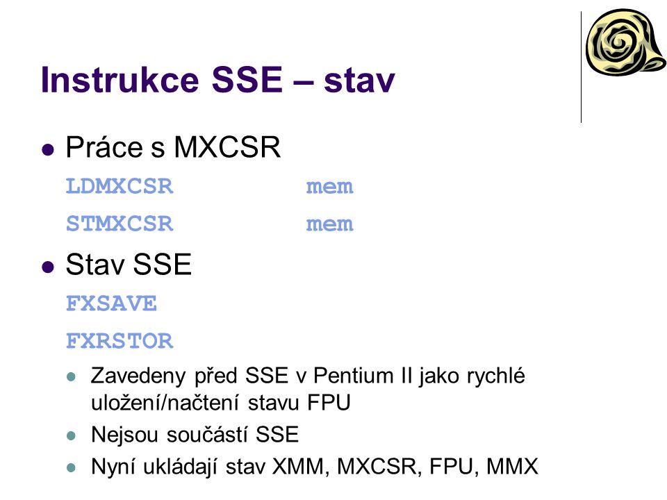 Instrukce SSE – stav Práce s MXCSR LDMXCSRmem STMXCSRmem Stav SSE FXSAVE FXRSTOR Zavedeny před SSE v Pentium II jako rychlé uložení/načtení stavu FPU Nejsou součástí SSE Nyní ukládají stav XMM, MXCSR, FPU, MMX