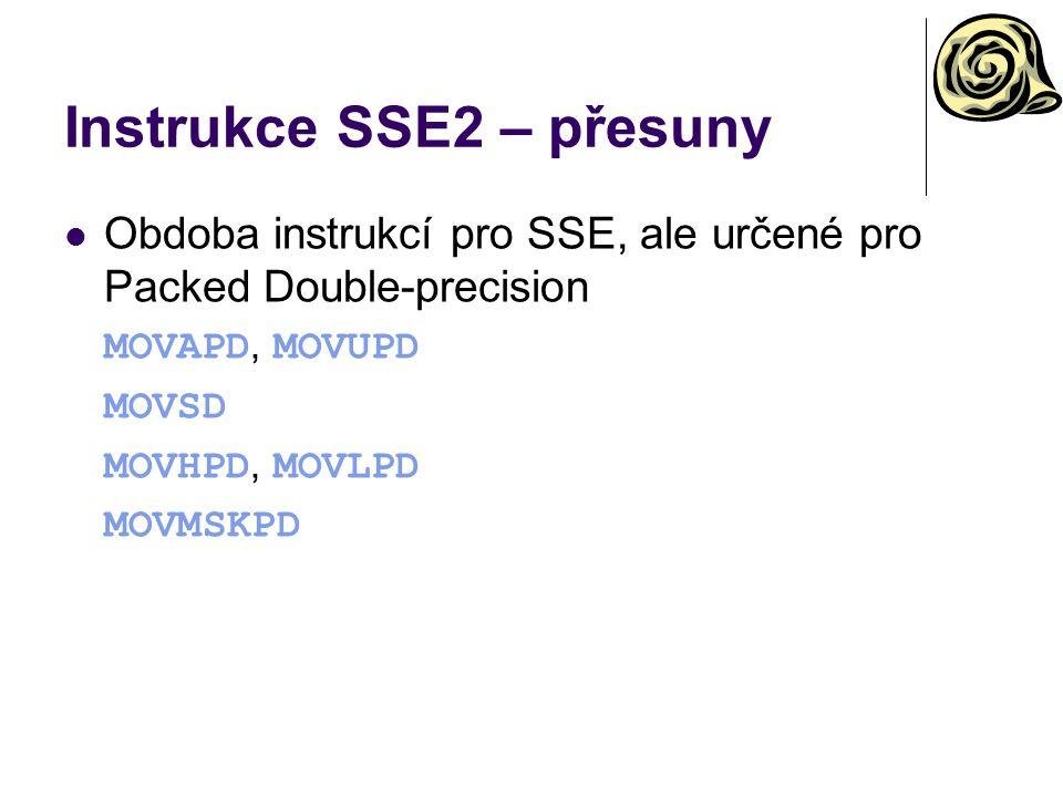 Instrukce SSE2 – přesuny Obdoba instrukcí pro SSE, ale určené pro Packed Double-precision MOVAPD, MOVUPD MOVSD MOVHPD, MOVLPD MOVMSKPD