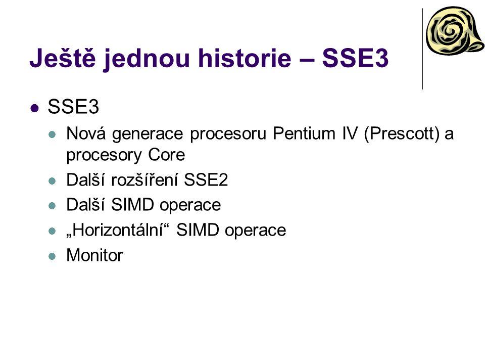 """Ještě jednou historie – SSE3 SSE3 Nová generace procesoru Pentium IV (Prescott) a procesory Core Další rozšíření SSE2 Další SIMD operace """"Horizontální"""