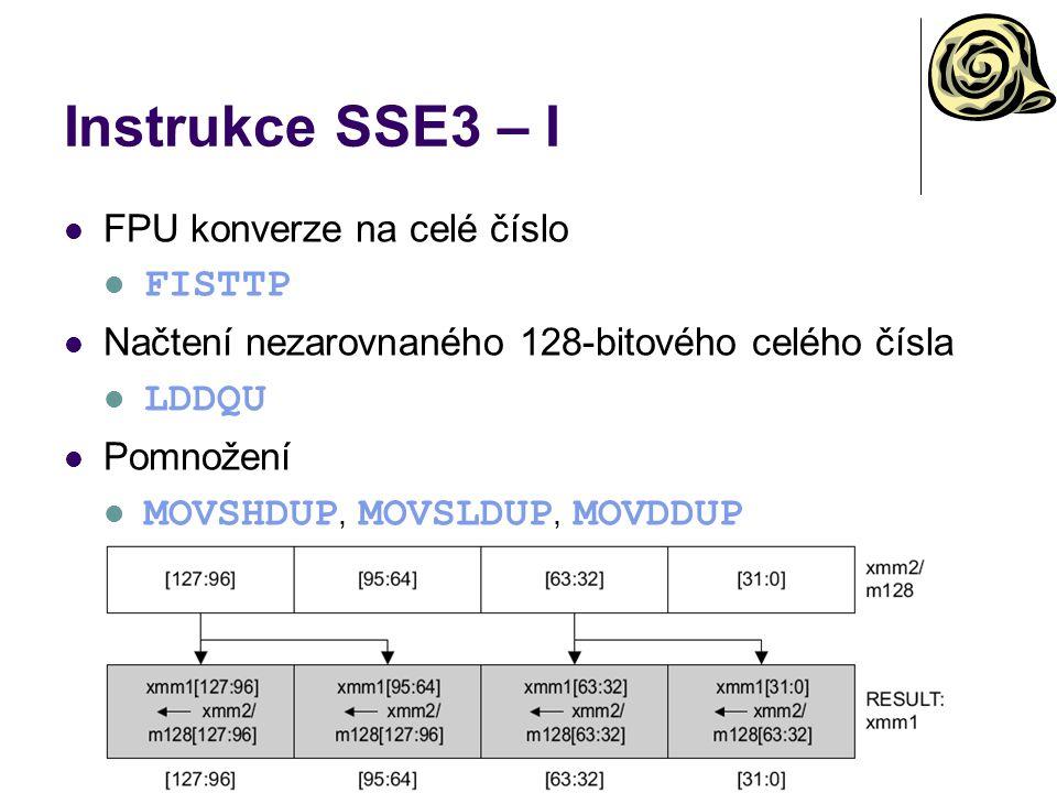 Instrukce SSE3 – I FPU konverze na celé číslo FISTTP Načtení nezarovnaného 128-bitového celého čísla LDDQU Pomnožení MOVSHDUP, MOVSLDUP, MOVDDUP