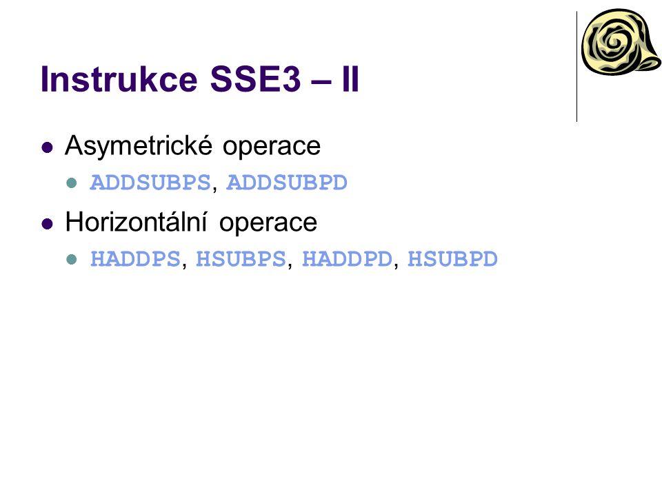 Instrukce SSE3 – II Asymetrické operace ADDSUBPS, ADDSUBPD Horizontální operace HADDPS, HSUBPS, HADDPD, HSUBPD