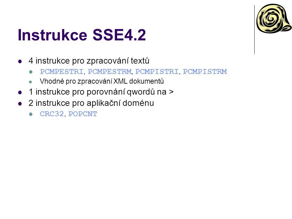 Instrukce SSE4.2 4 instrukce pro zpracování textů PCMPESTRI, PCMPESTRM, PCMPISTRI, PCMPISTRM Vhodné pro zpracování XML dokumentů 1 instrukce pro porovnání qwordů na > 2 instrukce pro aplikační doménu CRC32, POPCNT