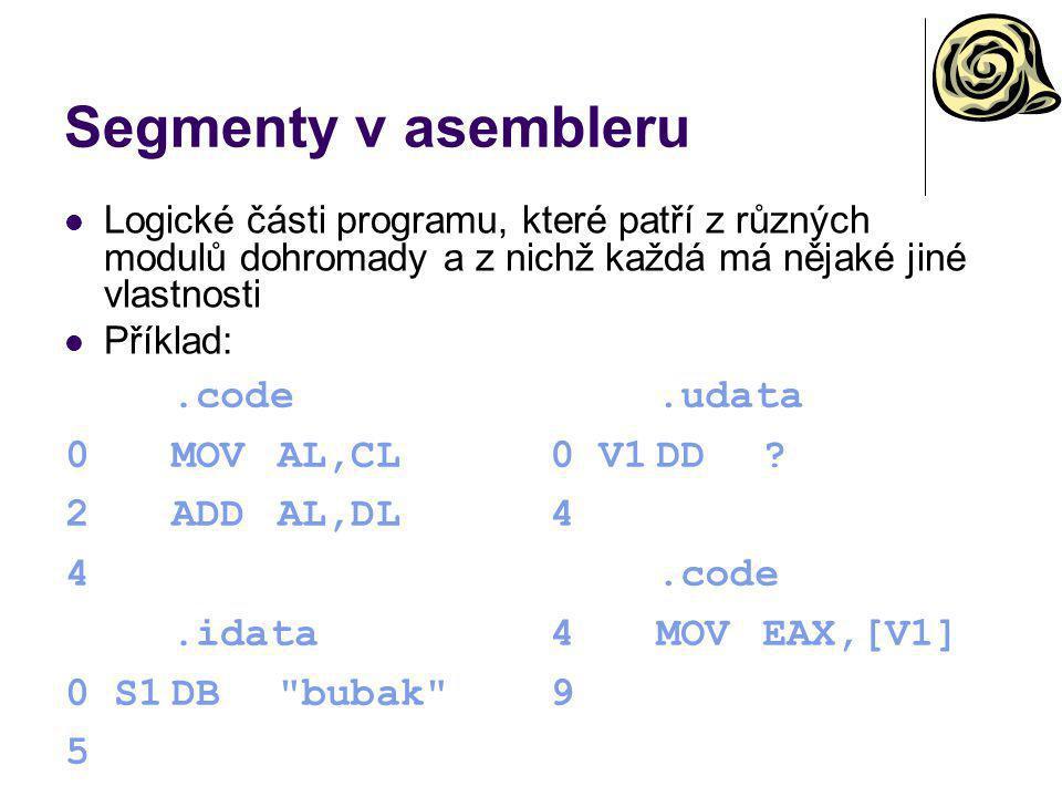 Segmenty v asembleru Logické části programu, které patří z různých modulů dohromady a z nichž každá má nějaké jiné vlastnosti Příklad:.code 0MOVAL,CL