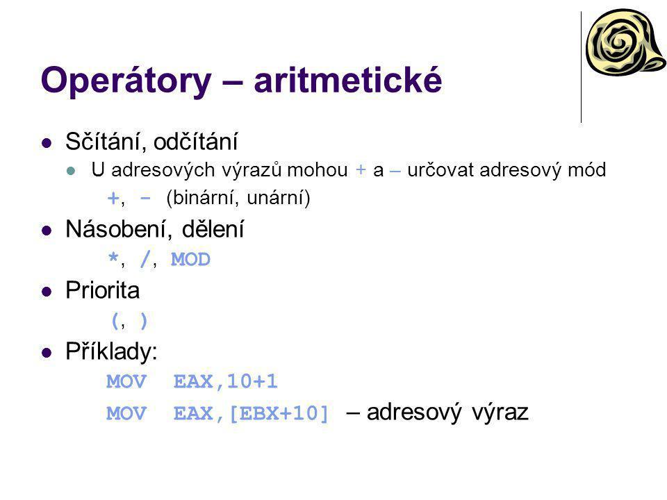 Operátory – aritmetické Sčítání, odčítání U adresových výrazů mohou + a – určovat adresový mód +, - (binární, unární) Násobení, dělení *, /, MOD Prior