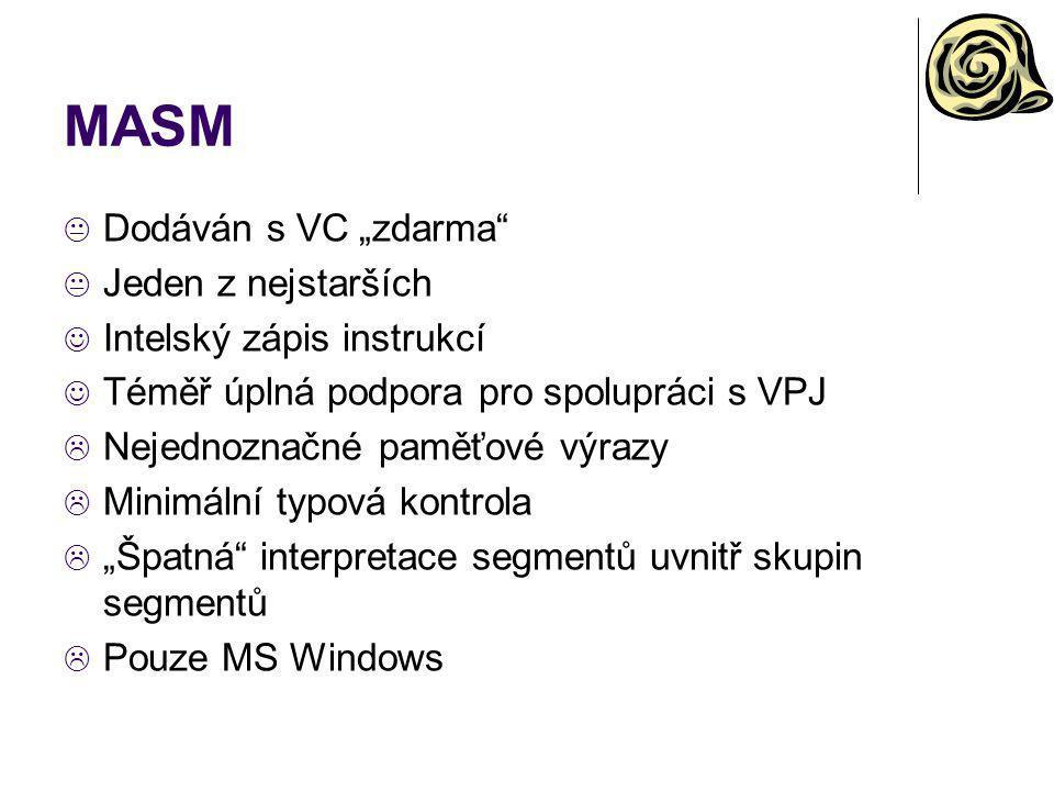 """MASM  Dodáván s VC """"zdarma""""  Jeden z nejstarších Intelský zápis instrukcí Téměř úplná podpora pro spolupráci s VPJ  Nejednoznačné paměťové výrazy """