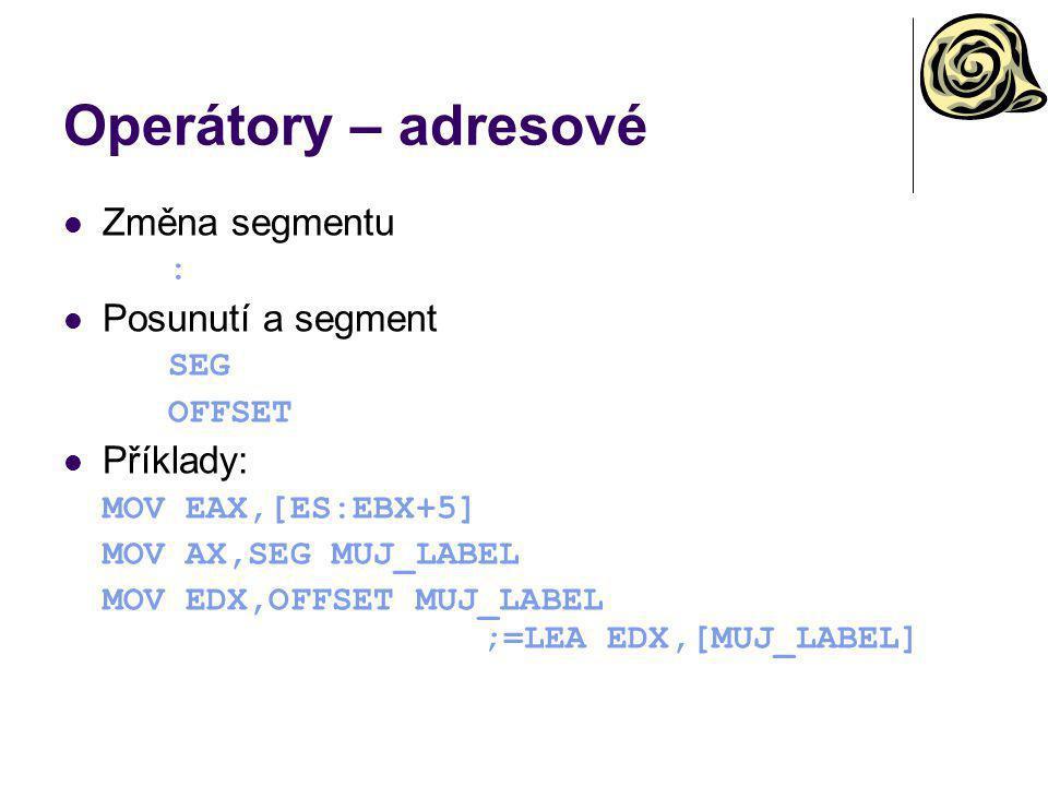Operátory – adresové Změna segmentu : Posunutí a segment SEG OFFSET Příklady: MOV EAX,[ES:EBX+5] MOV AX,SEG MUJ_LABEL MOV EDX,OFFSET MUJ_LABEL ;=LEA E