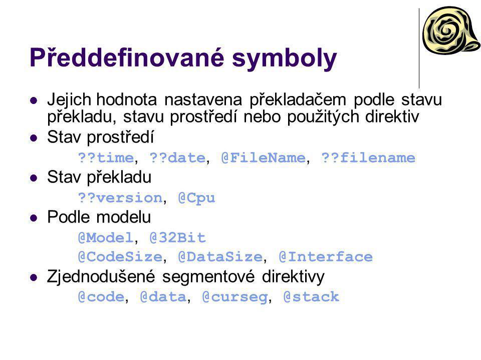 Předdefinované symboly Jejich hodnota nastavena překladačem podle stavu překladu, stavu prostředí nebo použitých direktiv Stav prostředí ??time, ??dat