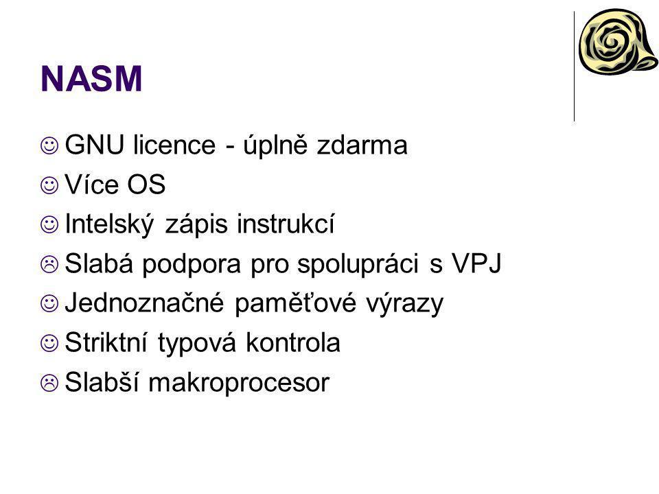 NASM GNU licence - úplně zdarma Více OS Intelský zápis instrukcí  Slabá podpora pro spolupráci s VPJ Jednoznačné paměťové výrazy Striktní typová kont