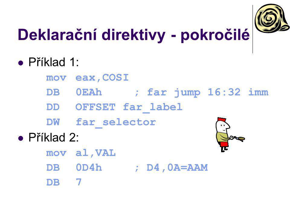 Deklarační direktivy - pokročilé Příklad 1: moveax,COSI DB0EAh; far jump 16:32 imm DDOFFSET far_label DWfar_selector Příklad 2: moval,VAL DB0D4h; D4,0