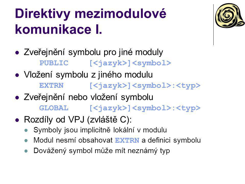 Direktivy mezimodulové komunikace I. Zveřejnění symbolu pro jiné moduly PUBLIC[ ] Vložení symbolu z jiného modulu EXTRN[ ] : Zveřejnění nebo vložení s