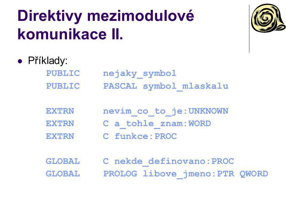Direktivy mezimodulové komunikace II. Příklady: PUBLICnejaky_symbol PUBLICPASCAL symbol_mlaskalu EXTRNnevim_co_to_je:UNKNOWN EXTRNC a_tohle_znam:WORD