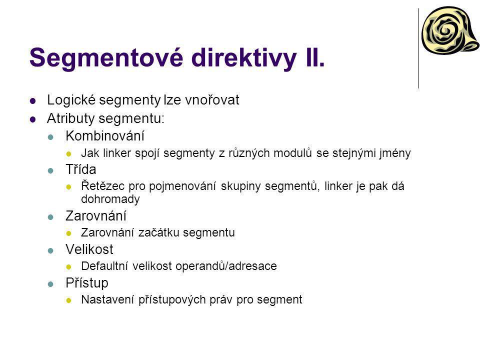 Segmentové direktivy II. Logické segmenty lze vnořovat Atributy segmentu: Kombinování Jak linker spojí segmenty z různých modulů se stejnými jmény Tří