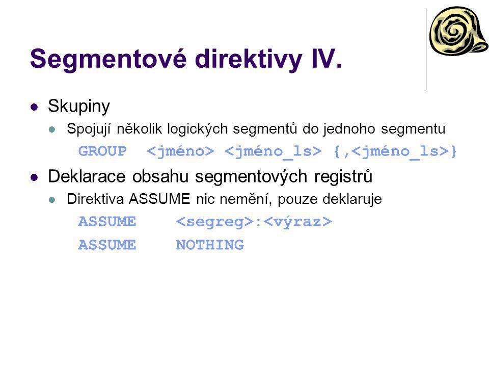 Segmentové direktivy IV. Skupiny Spojují několik logických segmentů do jednoho segmentu GROUP {, } Deklarace obsahu segmentových registrů Direktiva AS