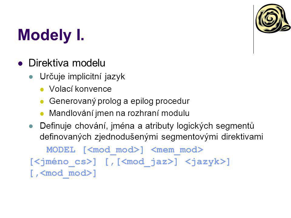 Modely I. Direktiva modelu Určuje implicitní jazyk Volací konvence Generovaný prolog a epilog procedur Mandlování jmen na rozhraní modulu Definuje cho
