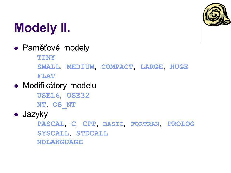 Modely II. Paměťové modely TINY SMALL, MEDIUM, COMPACT, LARGE, HUGE FLAT Modifikátory modelu USE16, USE32 NT, OS_NT Jazyky PASCAL, C, CPP, BASIC, FORT