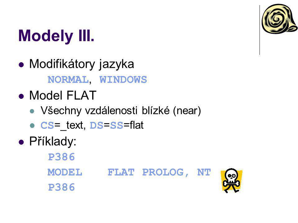 Modely III. Modifikátory jazyka NORMAL, WINDOWS Model FLAT Všechny vzdálenosti blízké (near) CS =_text, DS = SS =flat Příklady: P386 MODELFLAT PROLOG,