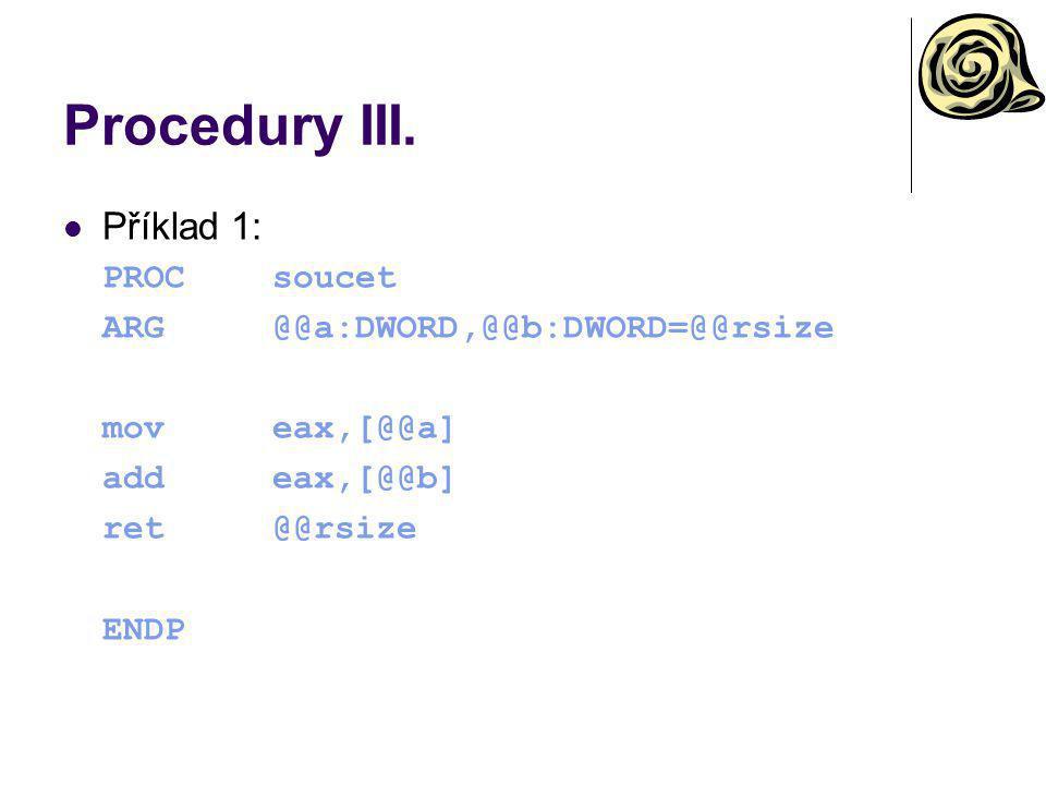 Procedury III. Příklad 1: PROCsoucet ARG@@a:DWORD,@@b:DWORD=@@rsize moveax,[@@a] addeax,[@@b] ret@@rsize ENDP