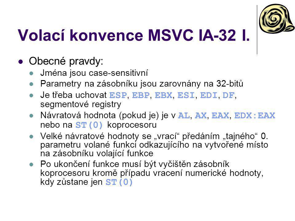 Volací konvence MSVC IA-32 I. Obecné pravdy: Jména jsou case-sensitivní Parametry na zásobníku jsou zarovnány na 32-bitů Je třeba uchovat ESP, EBP, EB