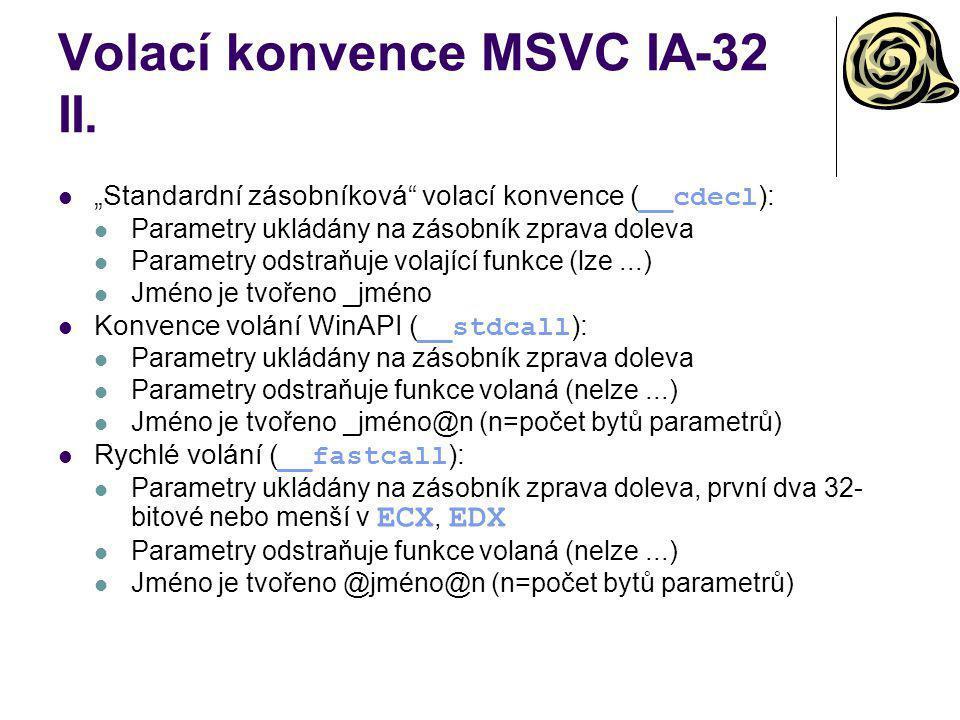 """Volací konvence MSVC IA-32 II. """"Standardní zásobníková"""" volací konvence ( __cdecl ): Parametry ukládány na zásobník zprava doleva Parametry odstraňuje"""
