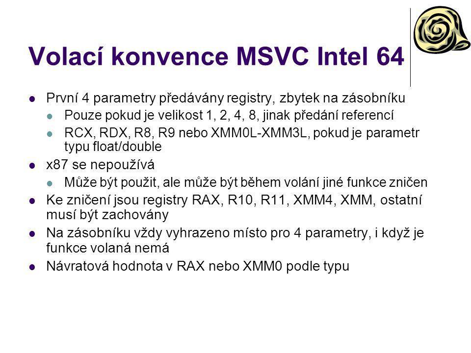 Volací konvence MSVC Intel 64 První 4 parametry předávány registry, zbytek na zásobníku Pouze pokud je velikost 1, 2, 4, 8, jinak předání referencí RC