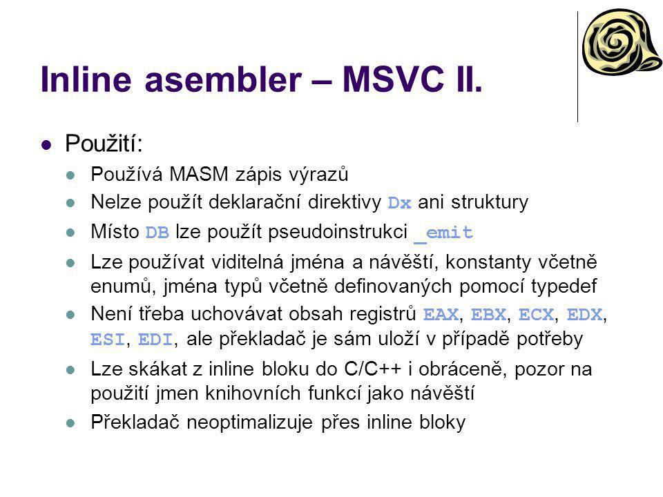 Inline asembler – MSVC II. Použití: Používá MASM zápis výrazů Nelze použít deklarační direktivy Dx ani struktury Místo DB lze použít pseudoinstrukci _