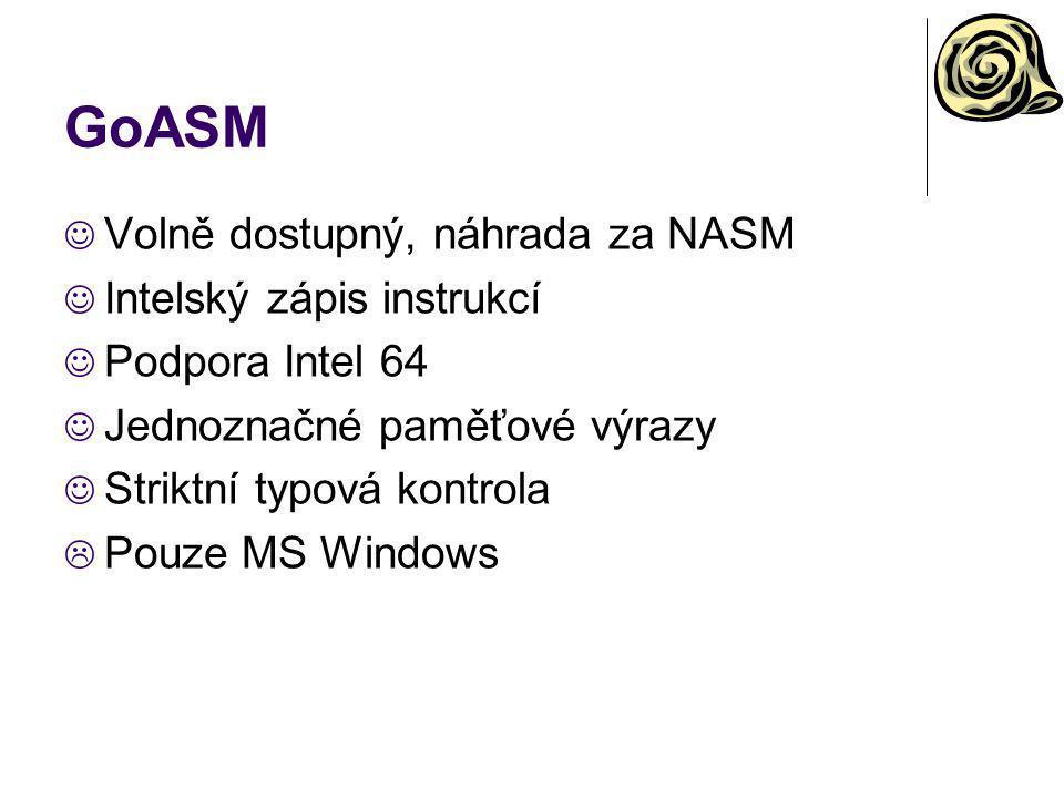 GoASM Volně dostupný, náhrada za NASM Intelský zápis instrukcí Podpora Intel 64 Jednoznačné paměťové výrazy Striktní typová kontrola  Pouze MS Window