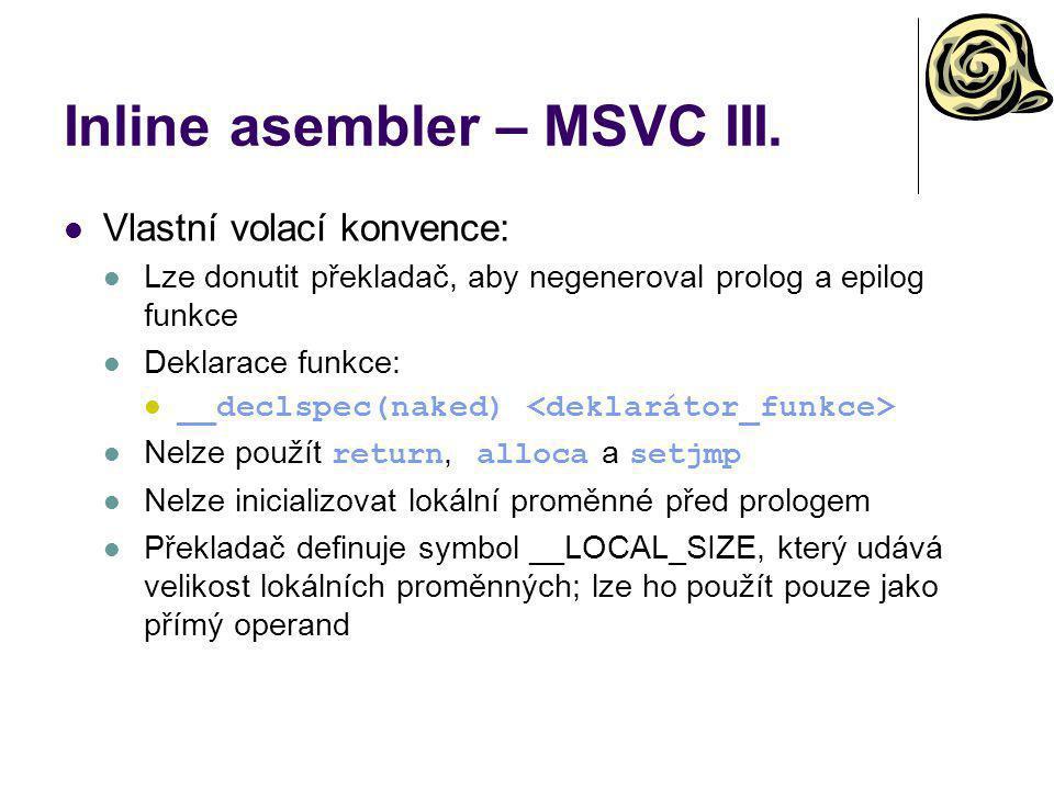 Inline asembler – MSVC III. Vlastní volací konvence: Lze donutit překladač, aby negeneroval prolog a epilog funkce Deklarace funkce: __declspec(naked)