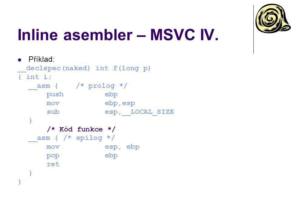 Inline asembler – MSVC IV. Příklad: __declspec(naked) int f(long p) { int i; __asm {/* prolog */ pushebp movebp,esp subesp,__LOCAL_SIZE } /* Kód funkc