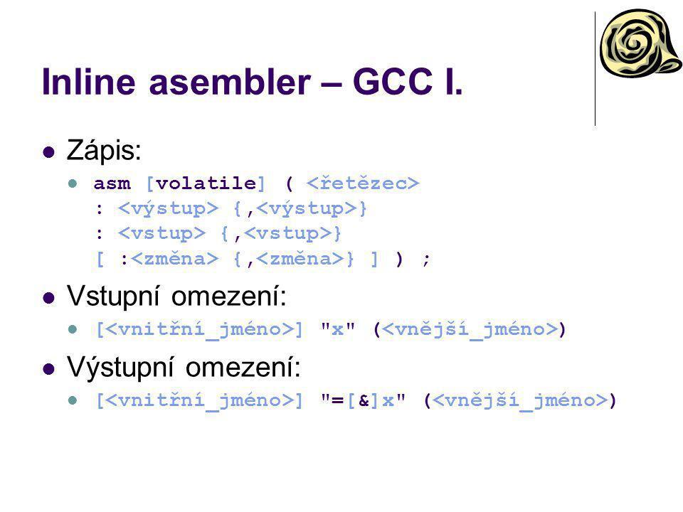 Inline asembler – GCC I. Zápis: asm [volatile] ( : {, } : {, } [ : {, } ] ) ; Vstupní omezení: [ ]
