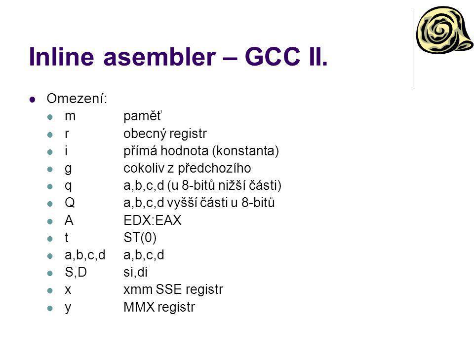 Inline asembler – GCC II. Omezení: mpaměť robecný registr ipřímá hodnota (konstanta) gcokoliv z předchozího qa,b,c,d (u 8-bitů nižší části) Qa,b,c,d v